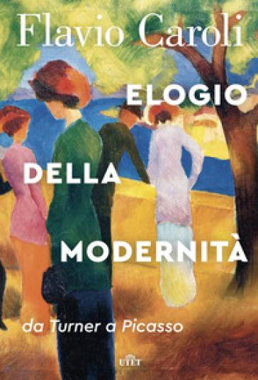 Elogio della modernità. Da Turner a Picasso