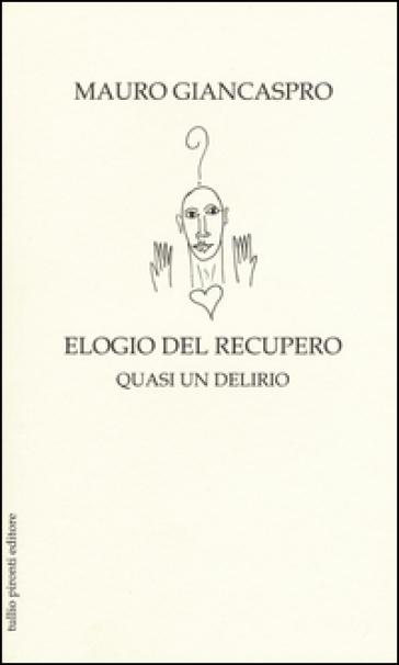 Elogio del recupero. Quasi un delirio - Mauro Giancaspro |