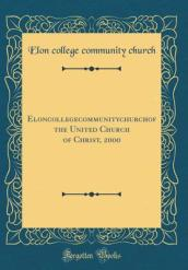 Elon College Community Church of the United Church of Christ, 2000 (Classic Reprint)