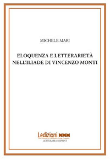 Eloquenza e letterarietà nell'Iliade di Vincenzo Monti - Michele Mari | Jonathanterrington.com