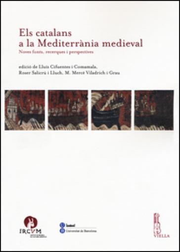 Els catalans a la Mediterranìa medieval. Noves fonts, recerques i perspectives - L. Cifuents i Comamala |