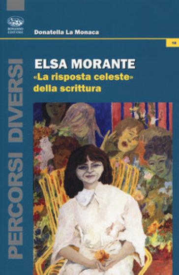 Elsa Morante. «La risposta celeste» della scrittura - Donatella La Monaca | Ericsfund.org