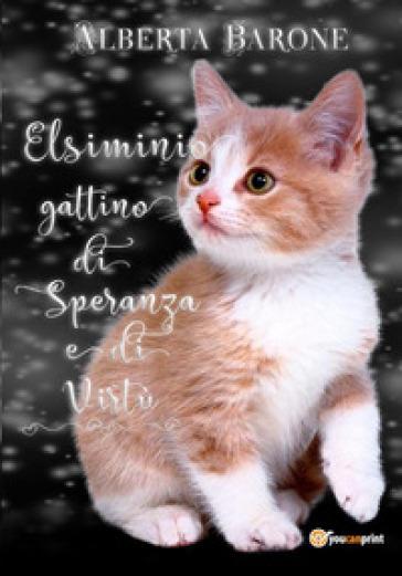 Elsiminio gattino di speranza e di virtù - Alberta Barone |