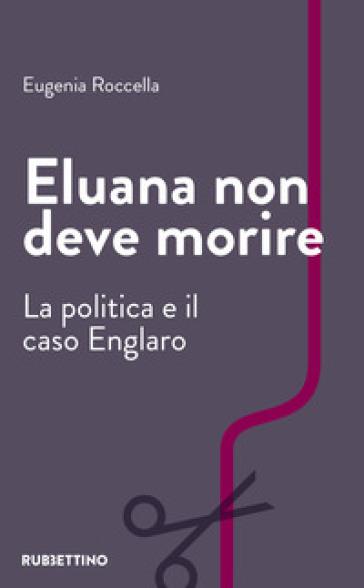 Eluana non deve morire. La politica e il caso Englaro