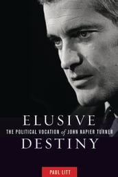 Elusive Destiny: The Political Vocation of John Napier Turner