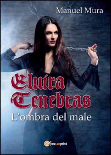 Elvira Tenebras. L'ombra del male - Manuel Mura | Ericsfund.org