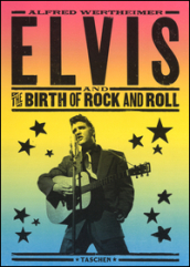 Elvis and the birth of rock and roll. Ediz. inglese, tedesca e francese