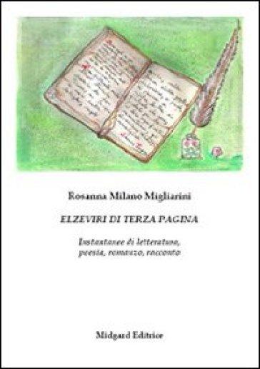 Elzeviri di terza pagina. Istantanee di letteratura, poesia, romanzo, racconto - Rosanna Milano Migliarini   Ericsfund.org