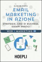 Email marketing in azione. Strategie, casi di business, esempi pratici - Elisa De Portu