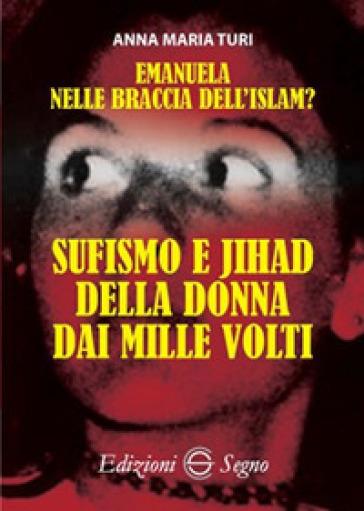 Emanuela nelle braccia dell'islam? Sufismo e jihad della donna dai mille volti - Anna Maria Turi  