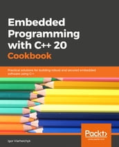 Embedded Programming with C++ Cookbook