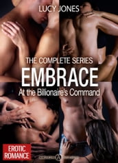 Embrace - At the Billionaire s Command - The Complete Series