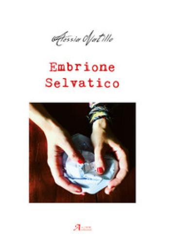 Embrione selvatico - Alessia Natillo |