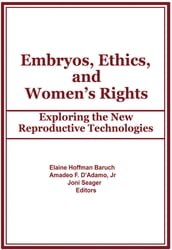 Embryos, Ethics, and Women s Rights