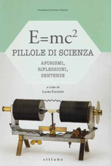 E=mc². Pillole di scienza: aforismi, riflessioni, sentenze - L. Faustini   Rochesterscifianimecon.com