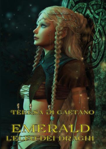 Emerald. L'elfo dei draghi - Teresa Di Gaetano |