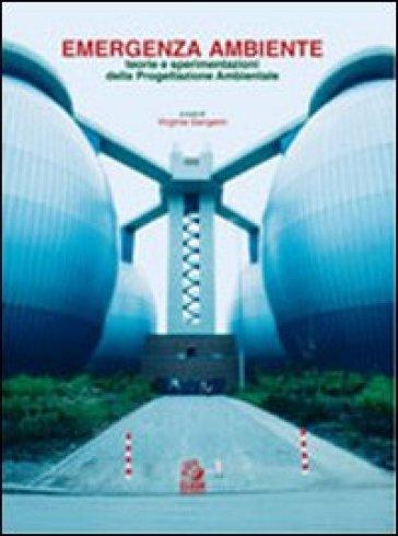 Emergenza ambiente. Teorie e sperimentazioni della progettazione ambientale - V. Gangemi |
