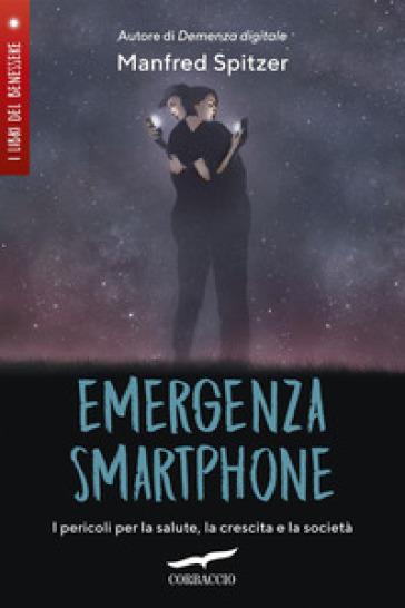 Emergenza smartphone. I pericoli per la salute, la crescita e la società - Manfred Spitzer pdf epub