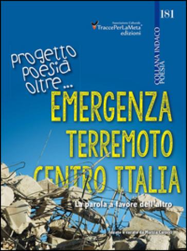 Emergenza terremoto centro Italia. Progetto poesia oltre... La parola a favore dell'altro - Marzia Carocci  