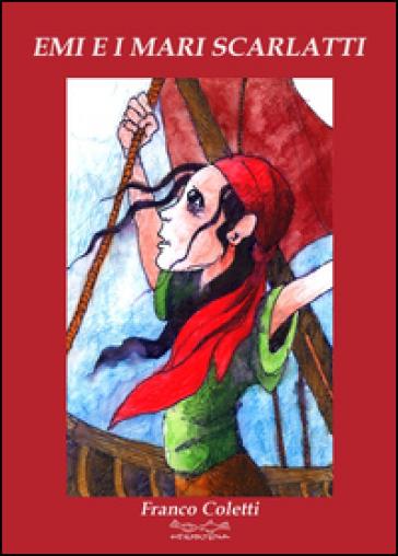 Emi e i mari scarlatti - Franco Coletti |