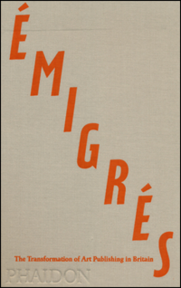 Emigrés. The transformation of art publishing in Britain