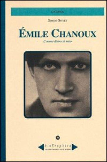 Emile Chanoux. L'uomo dietro al mito - Simon Goyet |