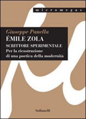 Emile Zola. Scrittore sperimentale. per la ricostruzione di una poetica della modernità - Giuseppe Panella |