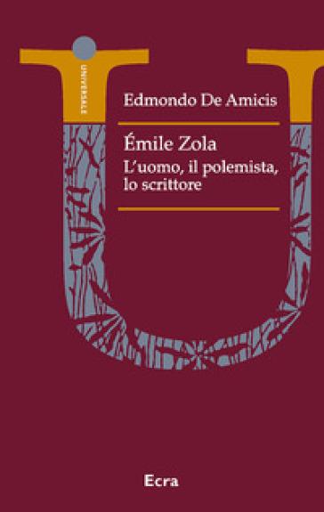 Emile Zola polemista. Un ritratto letterario - Edmondo De Amicis |