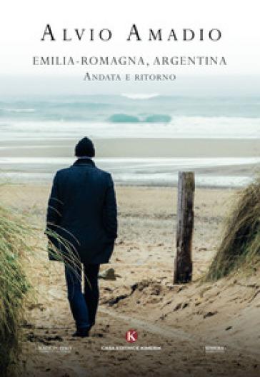 Emilia-Romagna, Argentina andata e ritorno - Alvio Amadio |