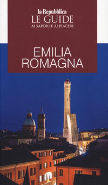 Emilia Romagna. Le guide ai sapori e ai piaceri - G. Cerasa |