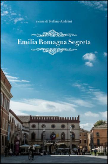 Emilia Romagna segreta - S. Andrini | Ericsfund.org