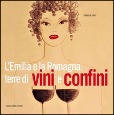 L'Emilia e la Romagna: terre di vini e confini - Andrea Zanfi pdf epub