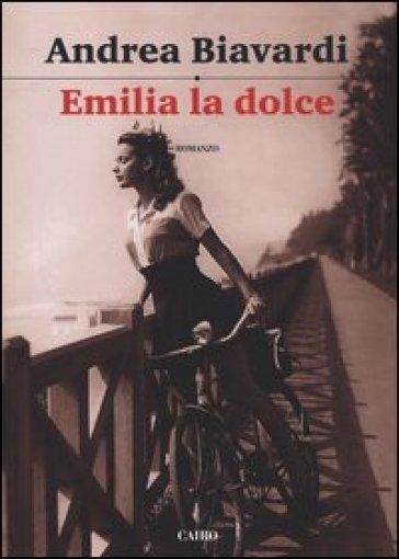 Emilia la dolce - Andrea Biavardi |