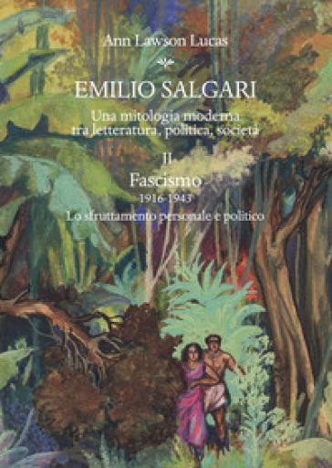 Emilio Salgari. Una mitologia moderna tra letteratura, politica, società. 2: Fascismo (1916-1943). Lo sfruttamento personale e politico - Ann Lawson Lucas |
