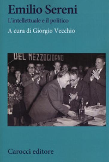 Emilio Sereni. L'intellettuale e il politico - G. Vecchio  