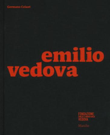 Emilio Vedova. Catalogo della mostra (Milano, 6 dicembre 2019-9 febbraio 2020). Ediz. illustrata - G. Celant |