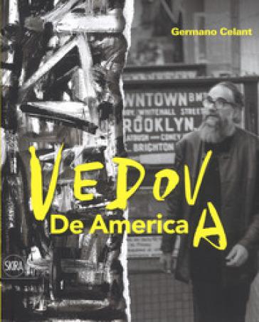 Emilio Vedova. De America. Ediz. a colori - Germano Celant |