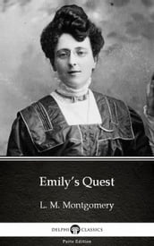 Emily s Quest by L. M. Montgomery (Illustrated)