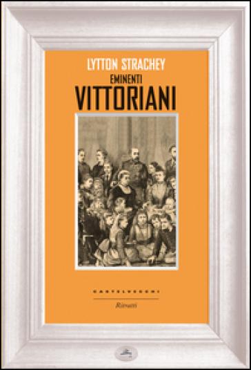 Eminenti vittoriani - Lytton Giles Strachey |
