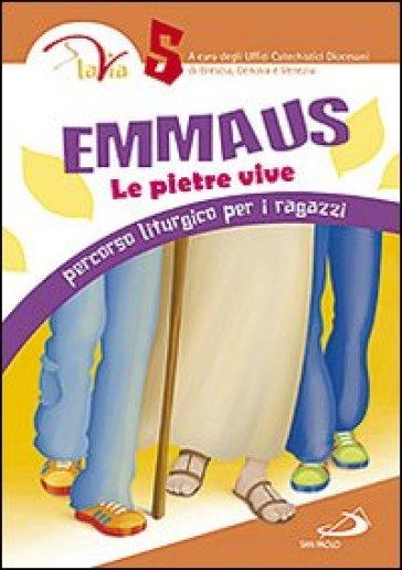 Emmaus. Le pietre vive. Percorso liturgico per i ragazzi. 5. - Ufficio catechistico diocesano di Venezia |