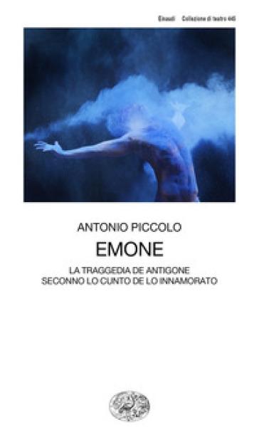 Emone. La traggedia de Antigone seconno lo cunto de lo innamorato - Antonio Piccolo |