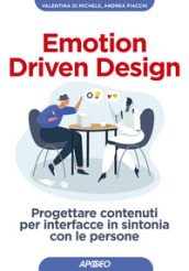 Emotion driven design. Progettare contenuti per interfacce in sintonia con le persone