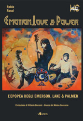 Emotion, love & power. L epopea degli Emerson, Lake & Palmer