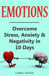 Emotions: Overcome Stress, Anxiety & Negativity in 10 Days