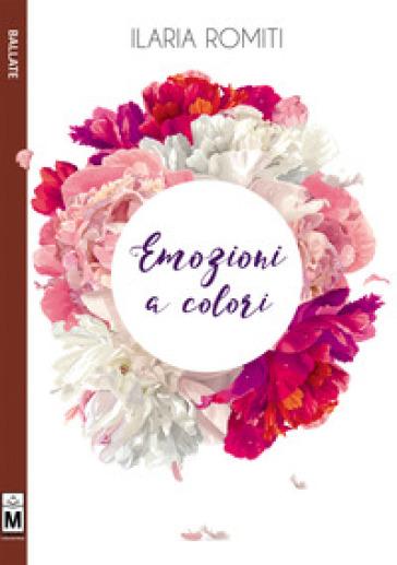 Emozioni a colori. Ediz. integrale - Ilaria Romiti | Kritjur.org