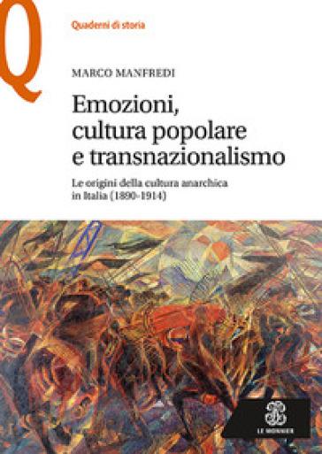 Emozioni, cultura popolare e transnazionalismo. Le origini della cultura anarchica in Italia (1890-1914) - Marco Manfredi | Rochesterscifianimecon.com