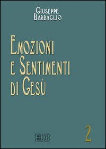 Emozioni e sentimenti di Gesù - Giuseppe Barbaglio |