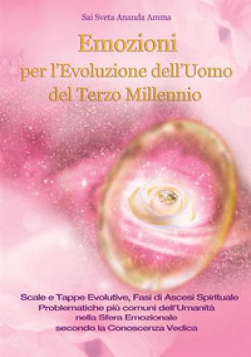Emozioni per l'evoluzione dell'uomo del terzo millennio - Sai Sveta Ananda Amma |