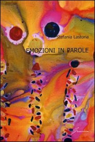 Emozioni in parole - Stefania Lastoria |