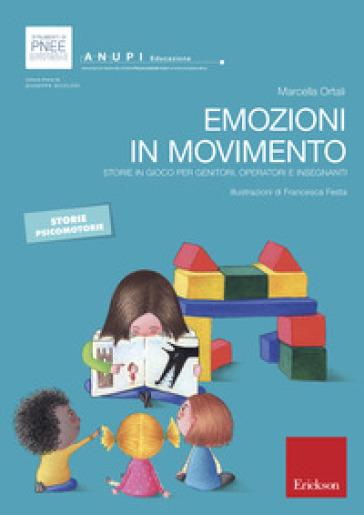 Emozioni in movimento. Storie in gioco per genitori, operatori e insegnanti - Marcella Ortali | Ericsfund.org